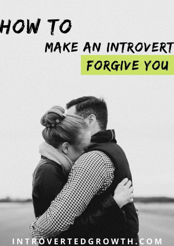 how to make an introvert forgive you