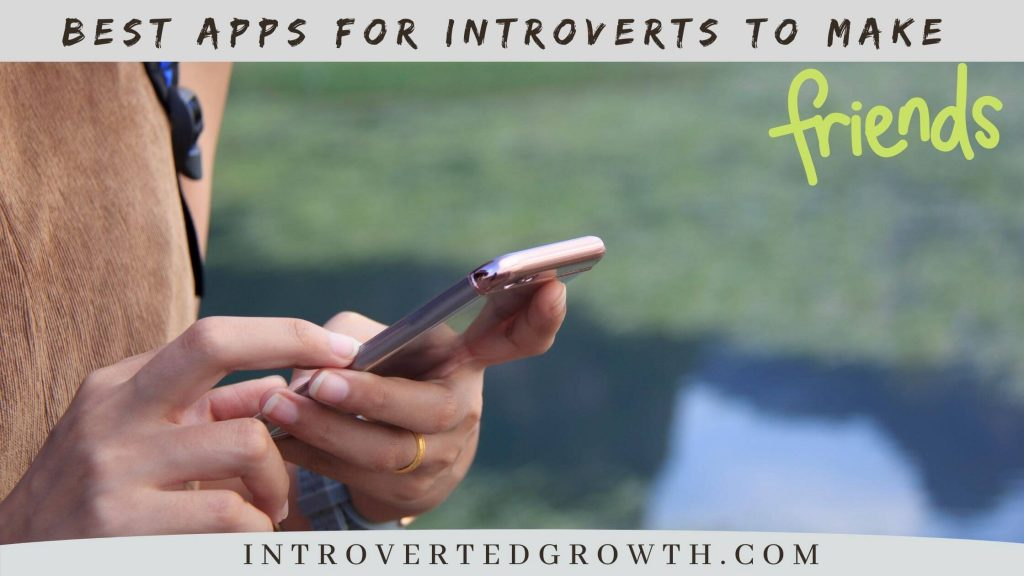 Best Apps for Introverts to Make Friends