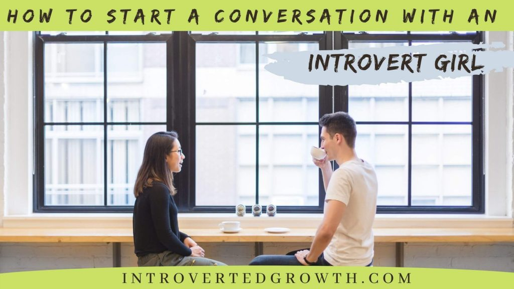 how to start a conversation with an introvert girl